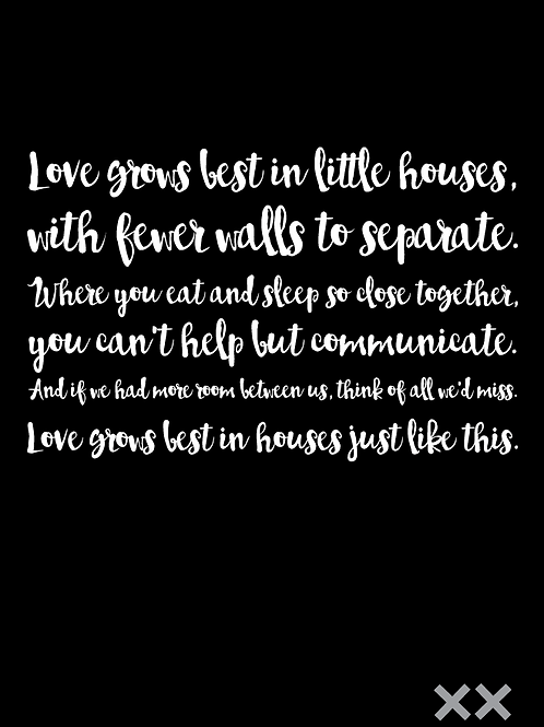 Love Grows Best in Little Houses...
