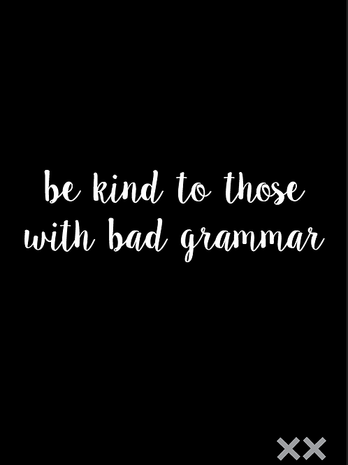 Be Kind to Those With Bad Grammar