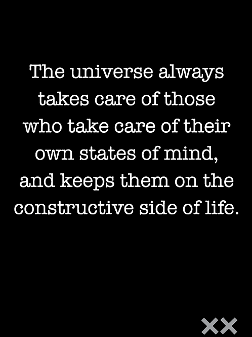 The Universe Always Takes Care of Those Who Take Care of Their Own States of...