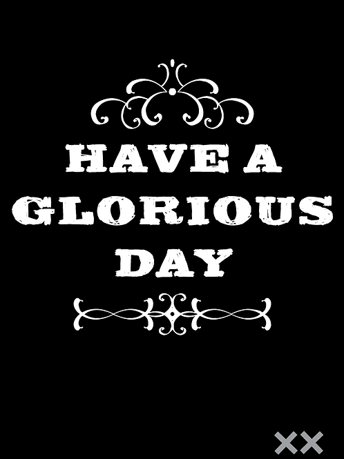 Have a Glorious Day