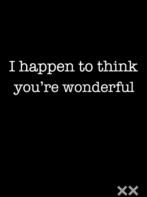 I Happen to Think You're Wonderful