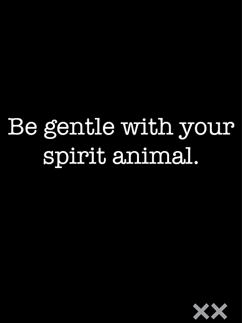 Be Gentle with Your Spirit Animal