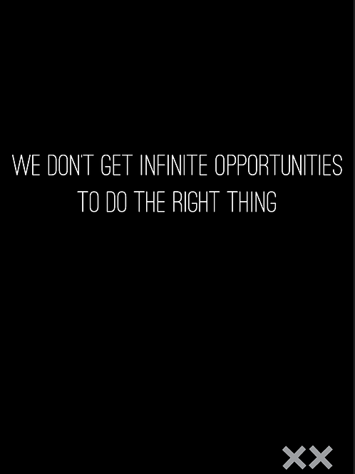 We Don't Get Infinite Opportunities to Do the Right Thing