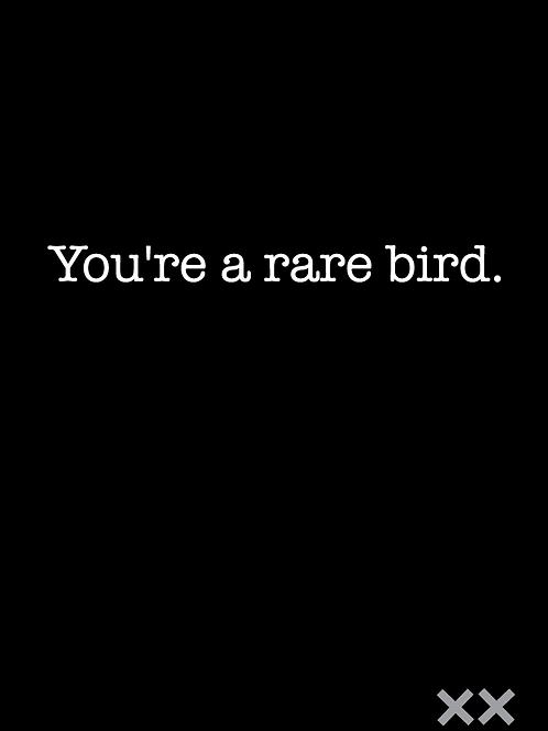 You're A Rare Bird