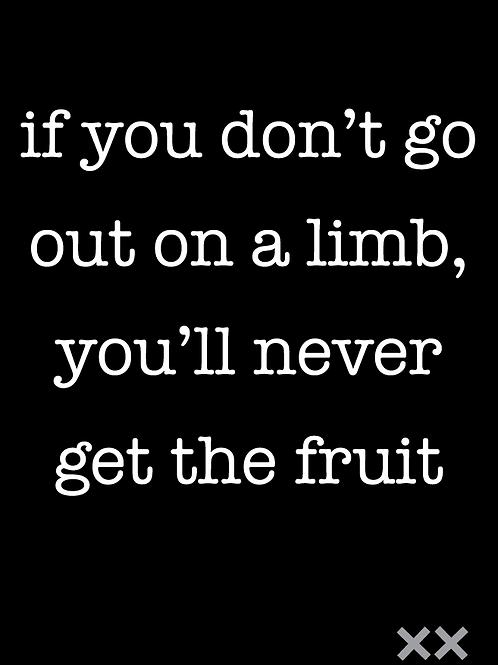 If You Don't Go Out on a Limb, You'll Never Get the Fruit