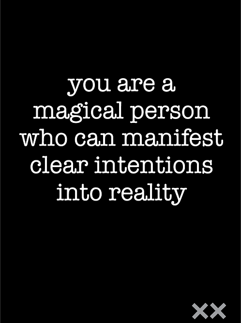 You Are a Magical Person Who Can Manifest Clear Intentions into Reality