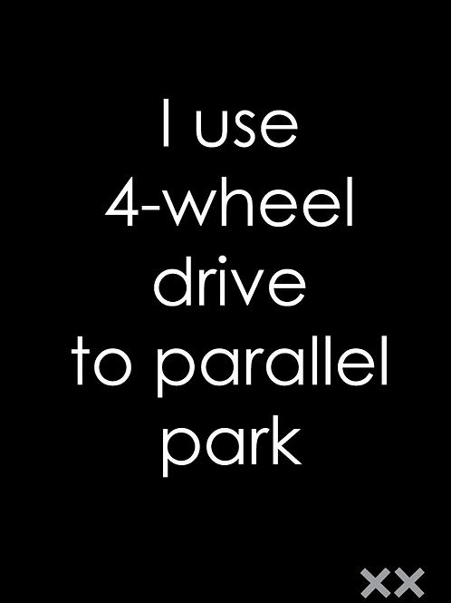I Use 4-Wheel Drive to Parallel Park