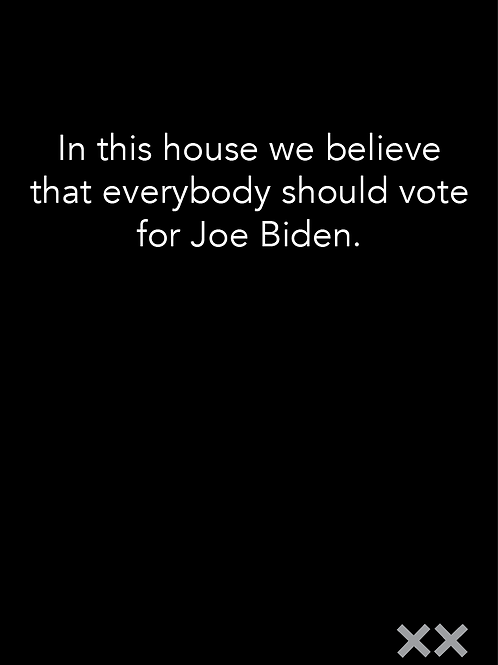 In This House We Believe Everyone Should Vote for Joe Biden
