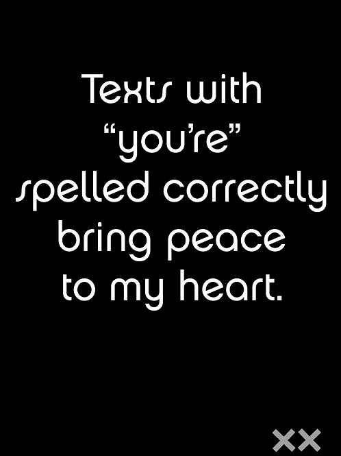 Texts with You're Spelled Correctly Bring Peace to My Heart
