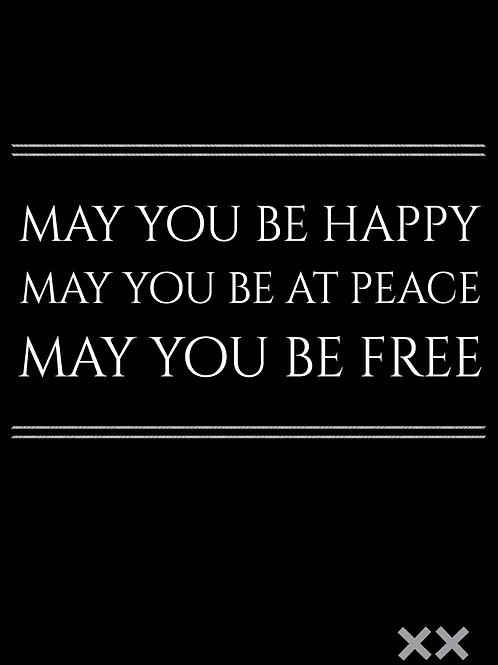 May You Be Happy May You Be at Peace May You Be Free