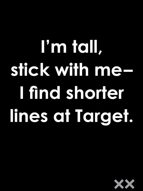 I'm Tall Stick with Me I Find Shorter Lines at Target