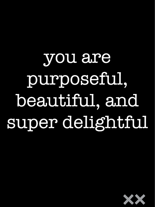 You Are Purposeful, Beautiful, and Super Delightful