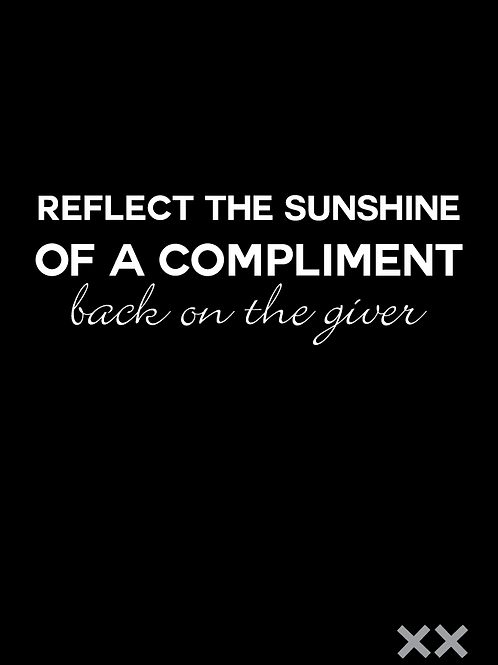 Reflect the Sunshine of a Compliment Back on the Giver