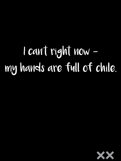 I Can't Right Now - My Hands Are Full of Chile.