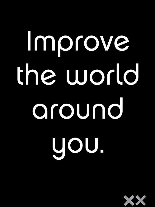 Improve the World Around You
