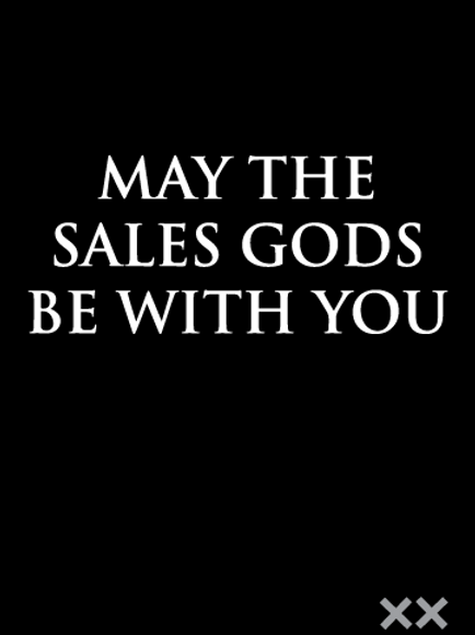 May the Sales Gods Be With You