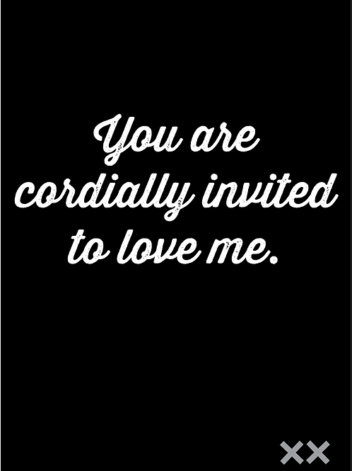 You Are Cordially Invited to Love Me