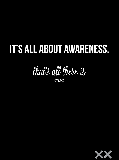 It's All About Awareness. That's All There Is.