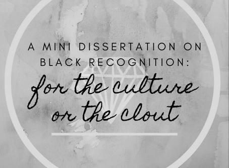 for the culture or the clout -- a mini dissertation on Black recognition