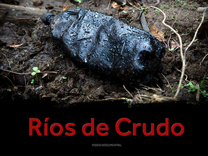 Ríos de Crudo. Mejor documental Nacional Festival de Cine DDHH Bogotá. Colorizado en Medusa Films