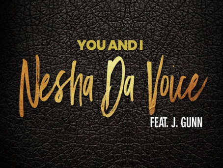 """New Music: """"You And I"""" By Nesha DaVoice Feat. J. Gunn"""