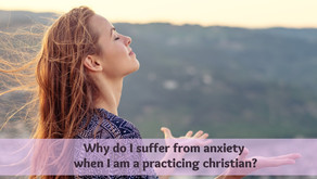 Why do I suffer from Anxiety when I am a practicing Christian?