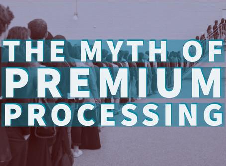 The Myth of Premium Processing