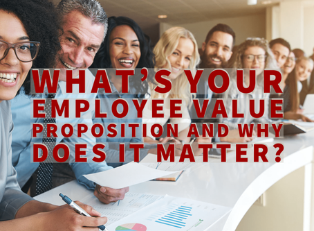 What's your employee value proposition and why does it matter?