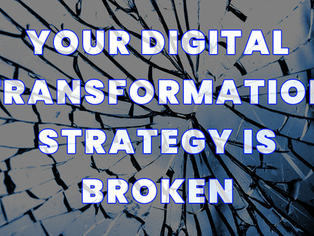 Your Company's Digital Transformation Strategy is Broken [Here's How to Fix it]