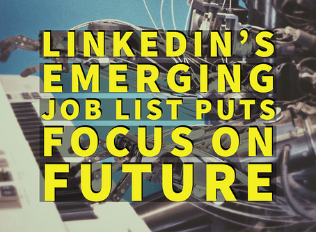 LinkedIn's top 15 fastest growing, emerging job list of 2020 puts the focus on the future