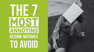 the 7 most annoying resume mistakes to avoid