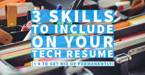 3 skills to include on your tech resume (+ 4 to get rid of permanently)