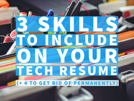 3 Skills to Include on Your Tech Resume (+4 to Get Rid of Permanently)