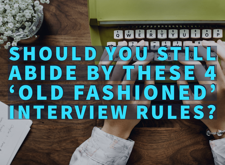 Should you still abide by these 4 'old-fashioned' interview rules?