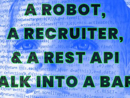 A Robot, A Recruiter & A REST API Walk Into A Bar...
