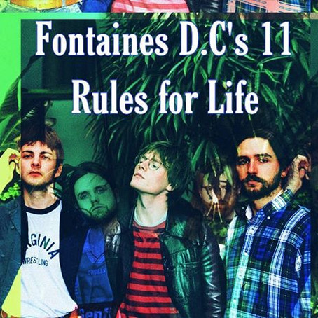 Fontaines D.C.'s 11 Rules For Life