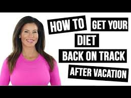How To Get Your Diet Back on Track After Vacation