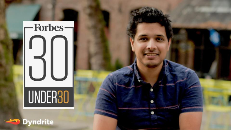 Dyndrite Founder and CEO, Harshil Goel was honored on the Forbes 30 under 30 list.