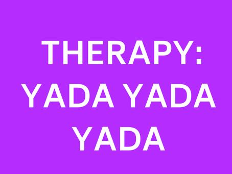 Therapy yada yada yada