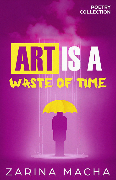 Art Is A Waste of Time: Poetry Collection (Paperback)