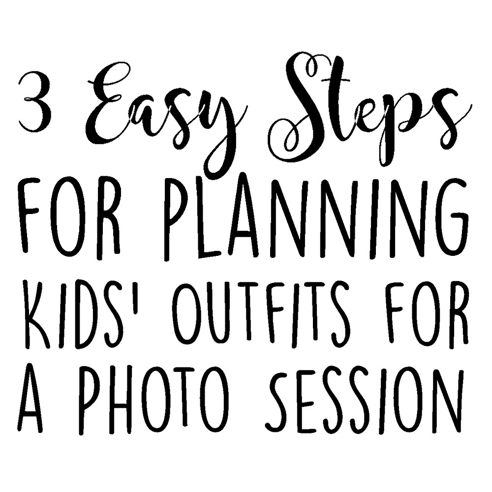 Three Easy Stepsto Planning your Kids Outfits for a Photo Session