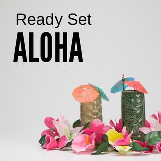 Ready Set ALOHA