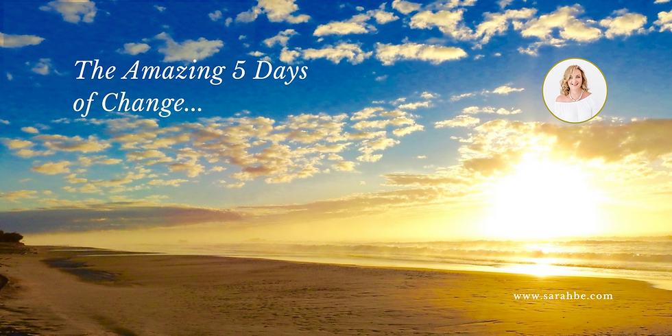 Five Amazing Days of Change
