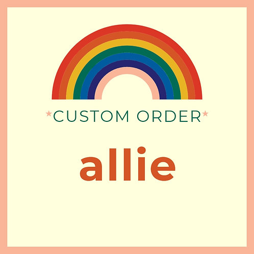 Custom Order for Allie