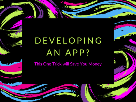 Developing an App? This One Trick Will Save You Tons of Money