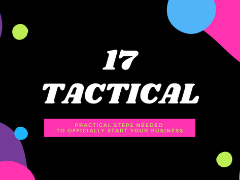17 Tactical, Practical Steps Needed to Officially Start Your Business