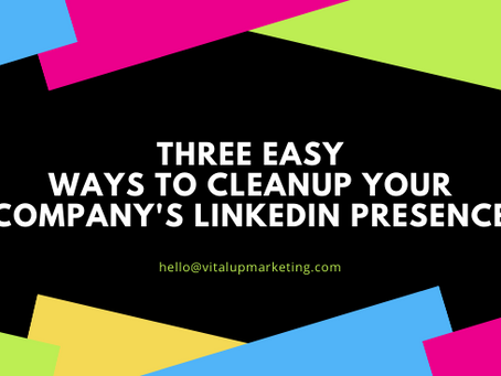 Three Easy Ways to Cleanup Your Company's LinkedIn Presence