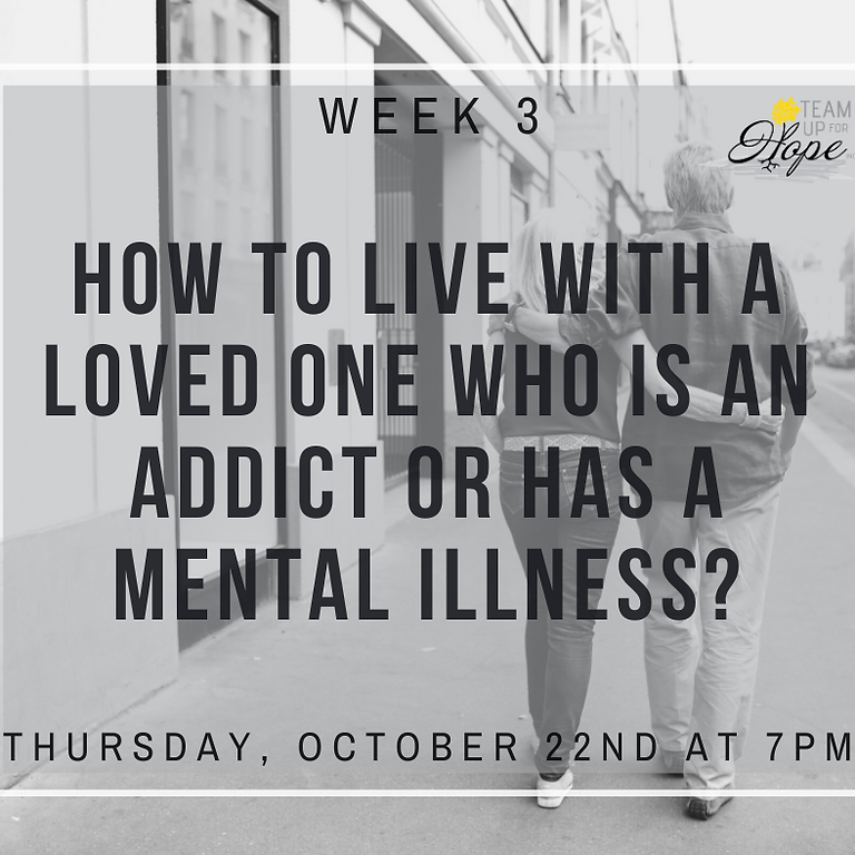 Week 3- How to live with a loved one who is an addict or has a mental illness?