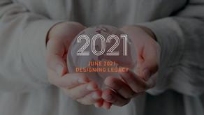 June 2021: Designing Legacy Newsletter