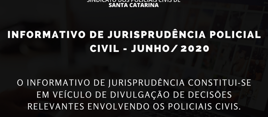 Informativo de Jurisprudência Policial Civil - Junho 2020